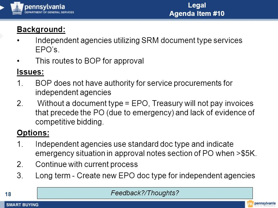 18 Legal Agenda Item #10 Background: Independent agencies utilizing SRM document type services EPOs. This routes to BOP for approval Issues: 1.BOP doe