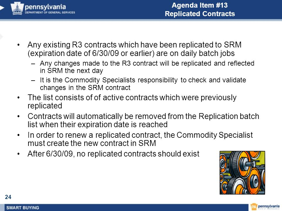 24 Agenda Item #13 Replicated Contracts Any existing R3 contracts which have been replicated to SRM (expiration date of 6/30/09 or earlier) are on dai