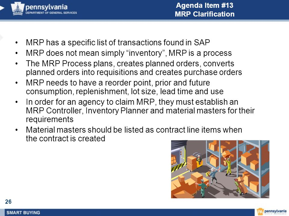 26 Agenda Item #13 MRP Clarification MRP has a specific list of transactions found in SAP MRP does not mean simply inventory, MRP is a process The MRP