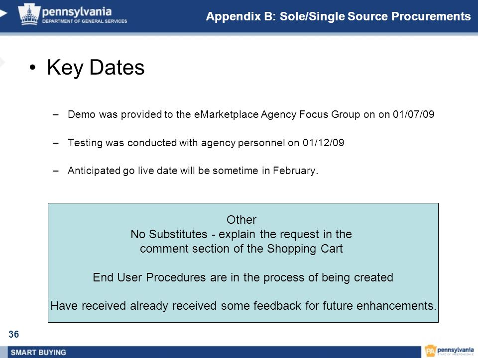 36 Key Dates –Demo was provided to the eMarketplace Agency Focus Group on on 01/07/09 –Testing was conducted with agency personnel on 01/12/09 –Antici