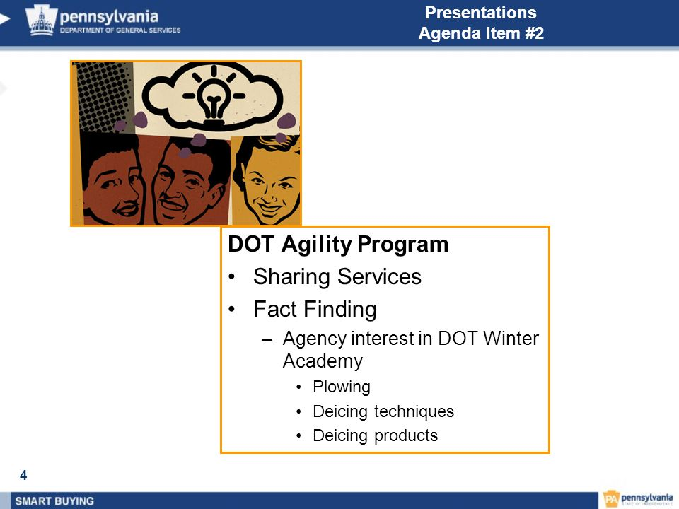 4 Presentations Agenda Item #2 DOT Agility Program Sharing Services Fact Finding –Agency interest in DOT Winter Academy Plowing Deicing techniques Dei