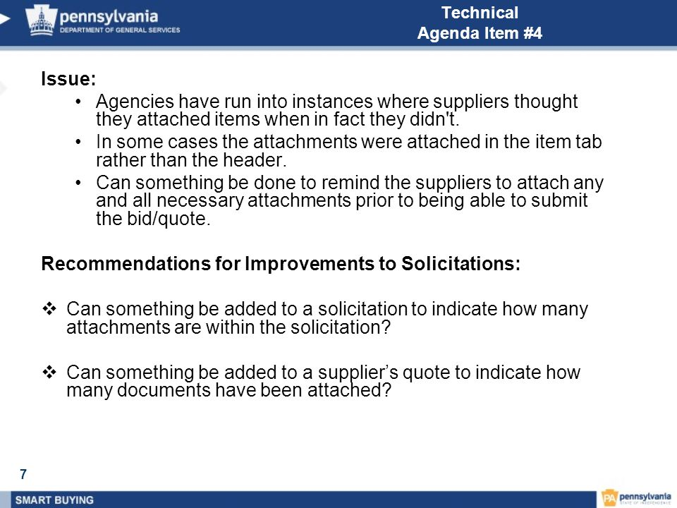7 Technical Agenda Item #4 Issue: Agencies have run into instances where suppliers thought they attached items when in fact they didn't. In some cases