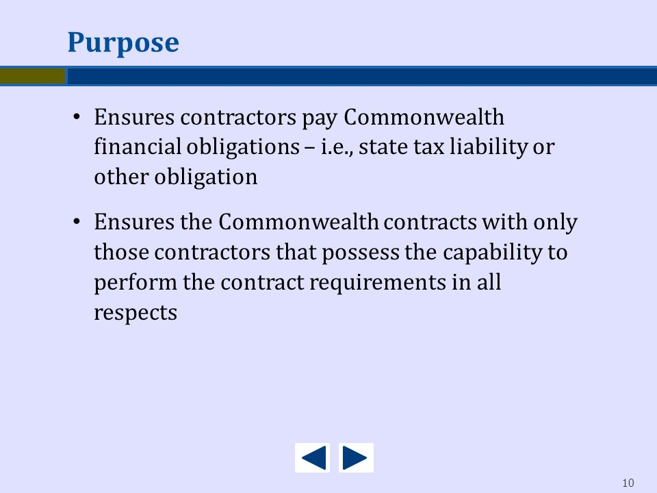 10 Ensures contractors pay Commonwealth financial obligations – i.e., state tax liability or other obligation Ensures the Commonwealth contracts with