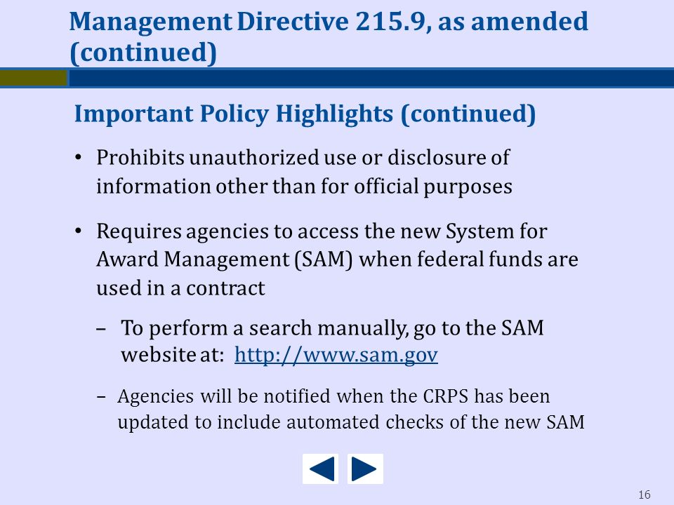 16 Important Policy Highlights (continued) Management Directive 215.9, as amended (continued) Prohibits unauthorized use or disclosure of information