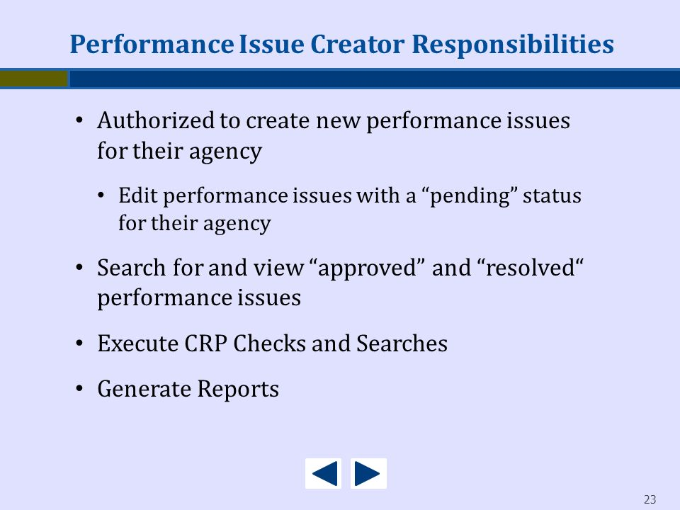 23 Performance Issue Creator Responsibilities Authorized to create new performance issues for their agency Edit performance issues with a pending stat