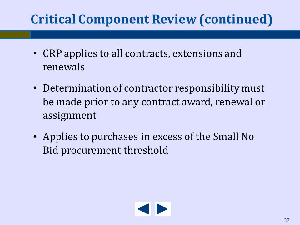 37 CRP applies to all contracts, extensions and renewals Determination of contractor responsibility must be made prior to any contract award, renewal