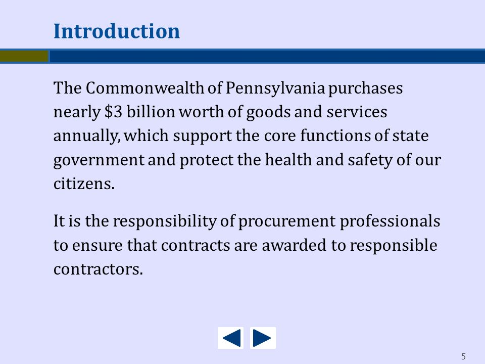 5 The Commonwealth of Pennsylvania purchases nearly $3 billion worth of goods and services annually, which support the core functions of state governm