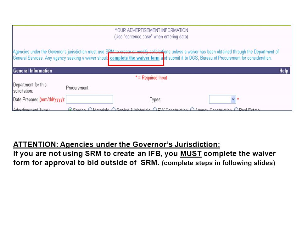 ATTENTION: Agencies under the Governors Jurisdiction: If you are not using SRM to create an IFB, you MUST complete the waiver form for approval to bid outside of SRM.