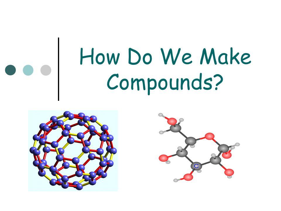 How Do We Make Compounds?