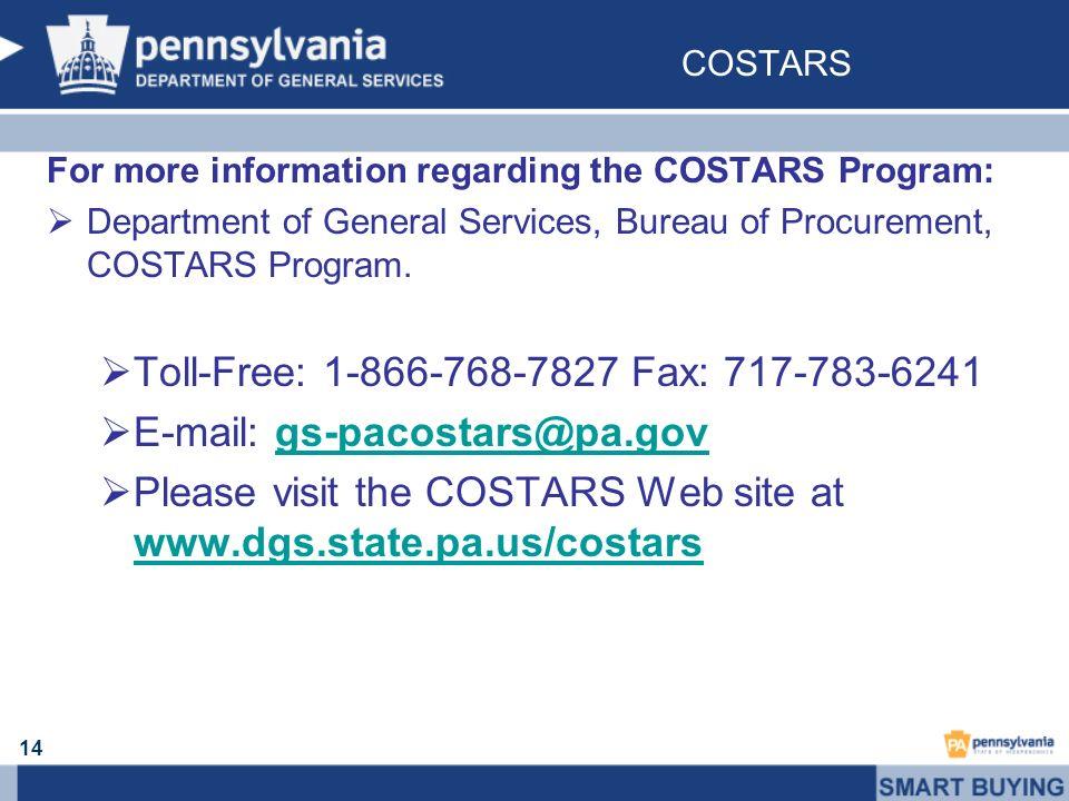 For more information regarding the COSTARS Program: Department of General Services, Bureau of Procurement, COSTARS Program. Toll-Free: 1-866-768-7827