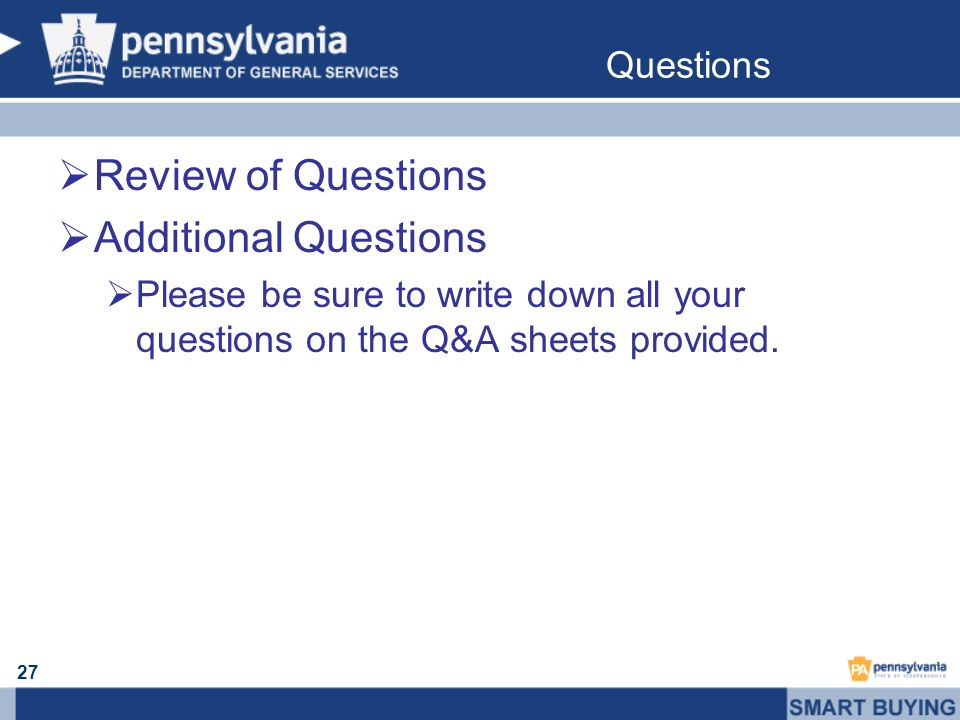Review of Questions Additional Questions Please be sure to write down all your questions on the Q&A sheets provided. Questions 27