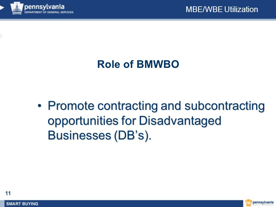 11 MBE/WBE Utilization Promote contracting and subcontracting opportunities for Disadvantaged Businesses (DBs).Promote contracting and subcontracting