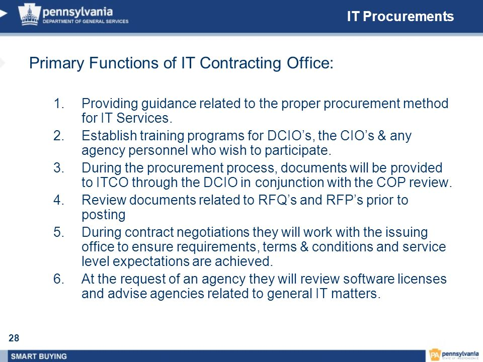 28 IT Procurements Primary Functions of IT Contracting Office: 1.Providing guidance related to the proper procurement method for IT Services. 2.Establ