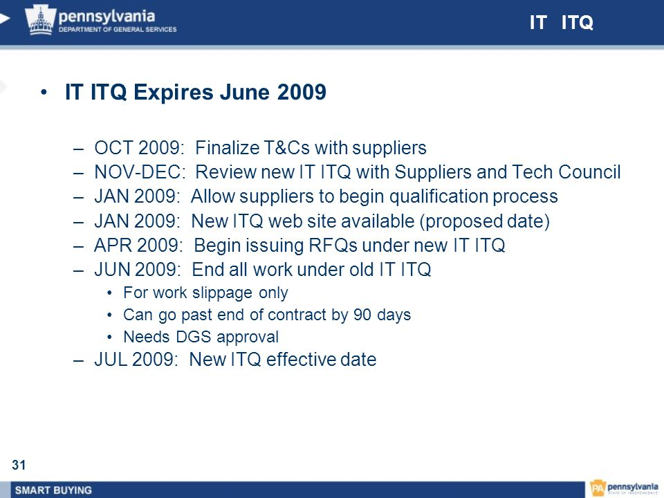 31 IT ITQ IT ITQ Expires June 2009 –OCT 2009: Finalize T&Cs with suppliers –NOV-DEC: Review new IT ITQ with Suppliers and Tech Council –JAN 2009: Allo
