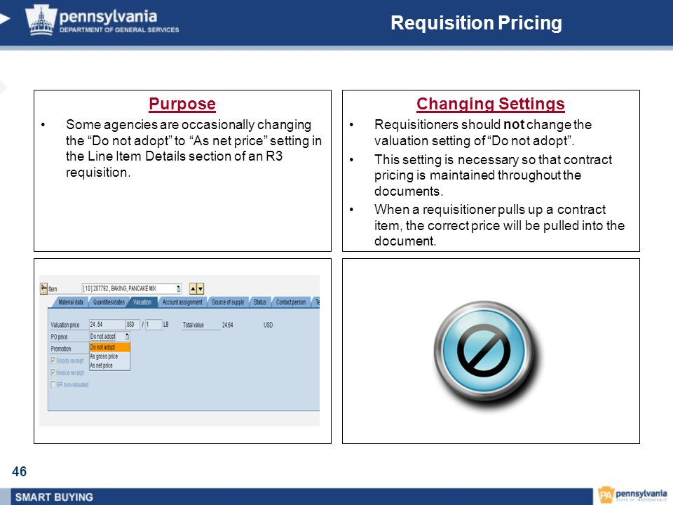 46 Requisition Pricing Purpose Some agencies are occasionally changing the Do not adopt to As net price setting in the Line Item Details section of an