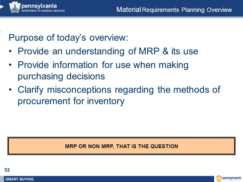 52 Purpose of todays overview: Provide an understanding of MRP & its use Provide information for use when making purchasing decisions Clarify misconce