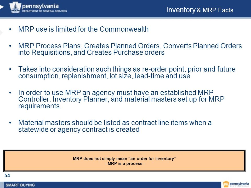 54 MRP use is limited for the Commonwealth MRP Process Plans, Creates Planned Orders, Converts Planned Orders into Requisitions, and Creates Purchase