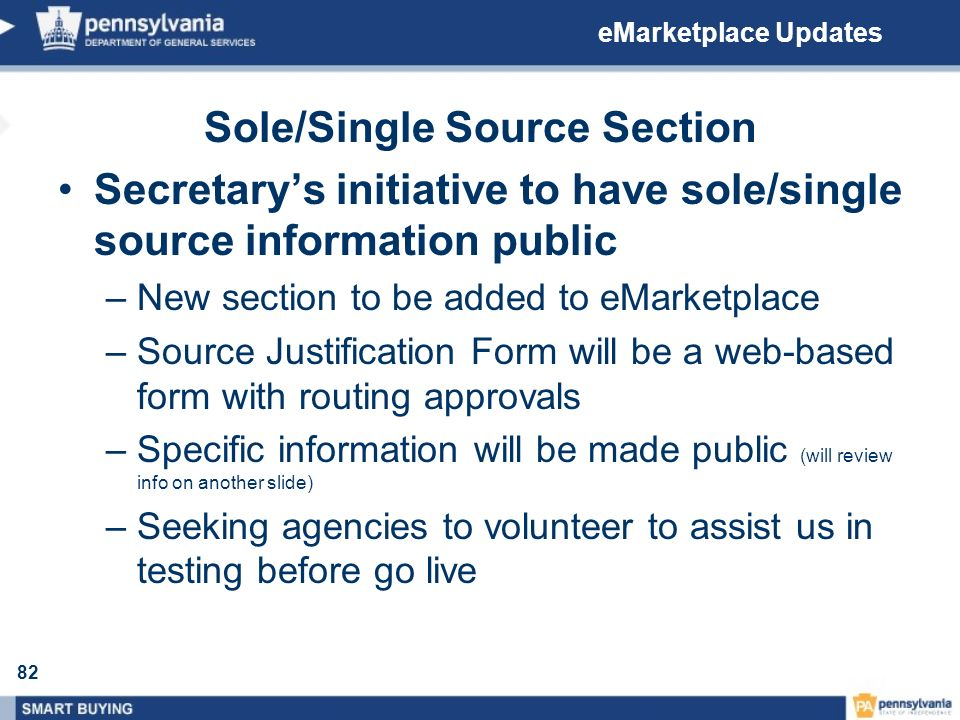 82 eMarketplace Updates Sole/Single Source Section Secretarys initiative to have sole/single source information public –New section to be added to eMa
