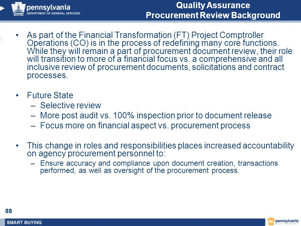 88 Quality Assurance Procurement Review Background As part of the Financial Transformation (FT) Project Comptroller Operations (CO) is in the process