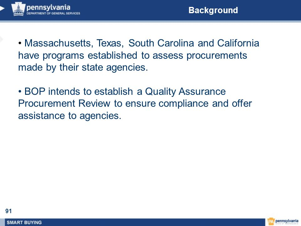 91 Background Massachusetts, Texas, South Carolina and California have programs established to assess procurements made by their state agencies. BOP i