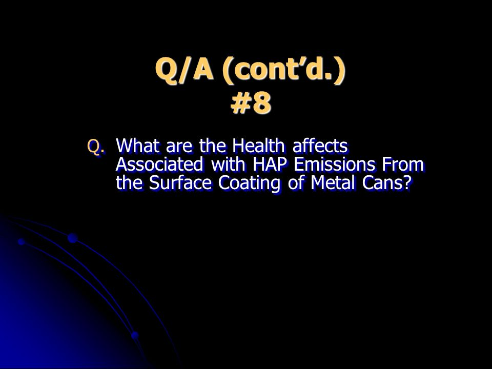 Q/A (contd.) #8 Q. What are the Health affects Associated with HAP Emissions From the Surface Coating of Metal Cans?