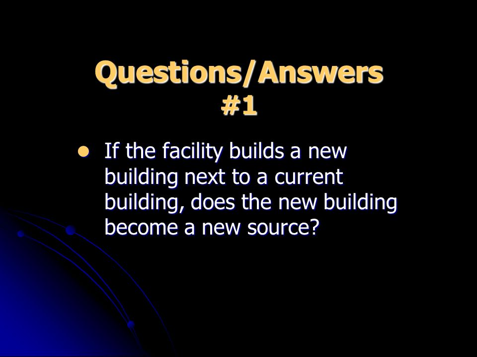 Q/A (contd.) #1 The best source to answer this question is the facilitys permitting authority because the decision may rest on site-specific factors.