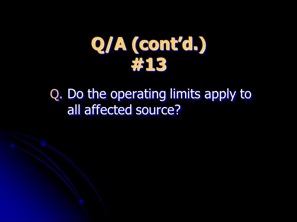 Q/A (contd.) #13 Q. Do the operating limits apply to all affected source