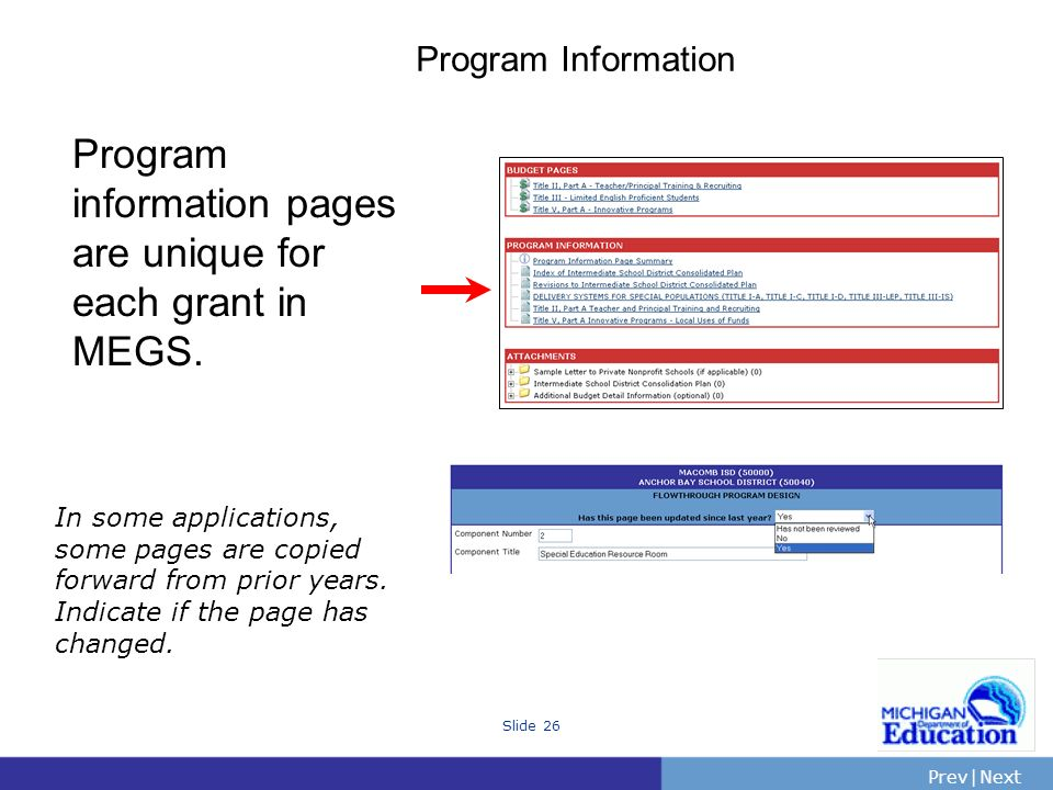 PrevNext | Slide 26 Program Information Program information pages are unique for each grant in MEGS. In some applications, some pages are copied forwa