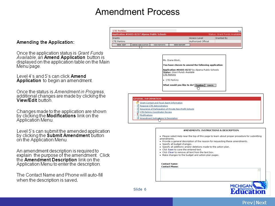 PrevNext | Slide 6 Amendment Process Amending the Application: Once the application status is Grant Funds Available, an Amend Application button is displayed on the application table on the Main Menu page.
