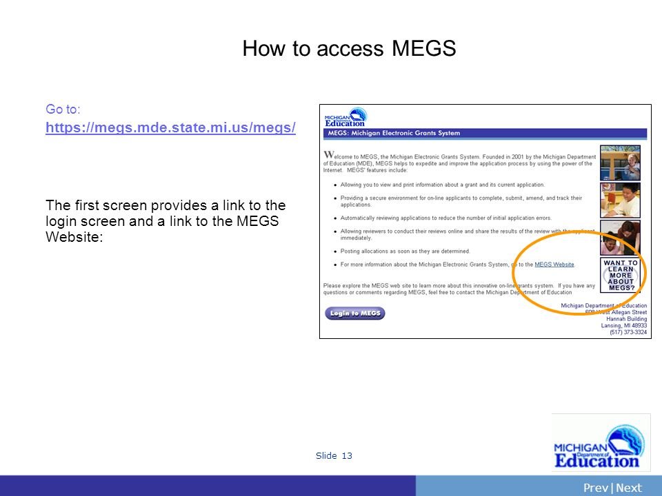 PrevNext | Slide 13 How to access MEGS Go to:   The first screen provides a link to the login screen and a link to the MEGS Website:
