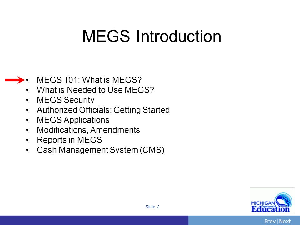 PrevNext | Slide 2 MEGS 101: What is MEGS. What is Needed to Use MEGS.