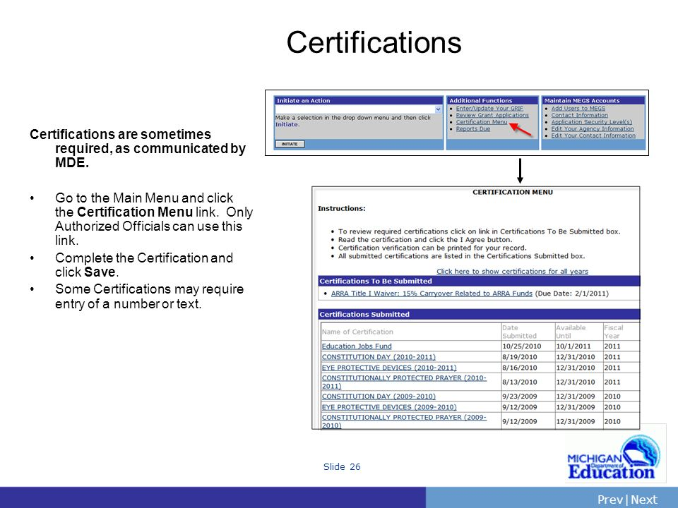 PrevNext | Slide 26 Certifications Certifications are sometimes required, as communicated by MDE.