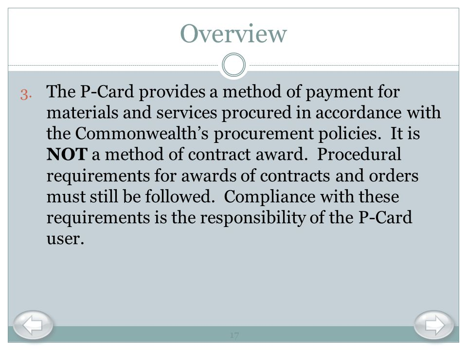 Overview 3. The P-Card provides a method of payment for materials and services procured in accordance with the Commonwealths procurement policies. It