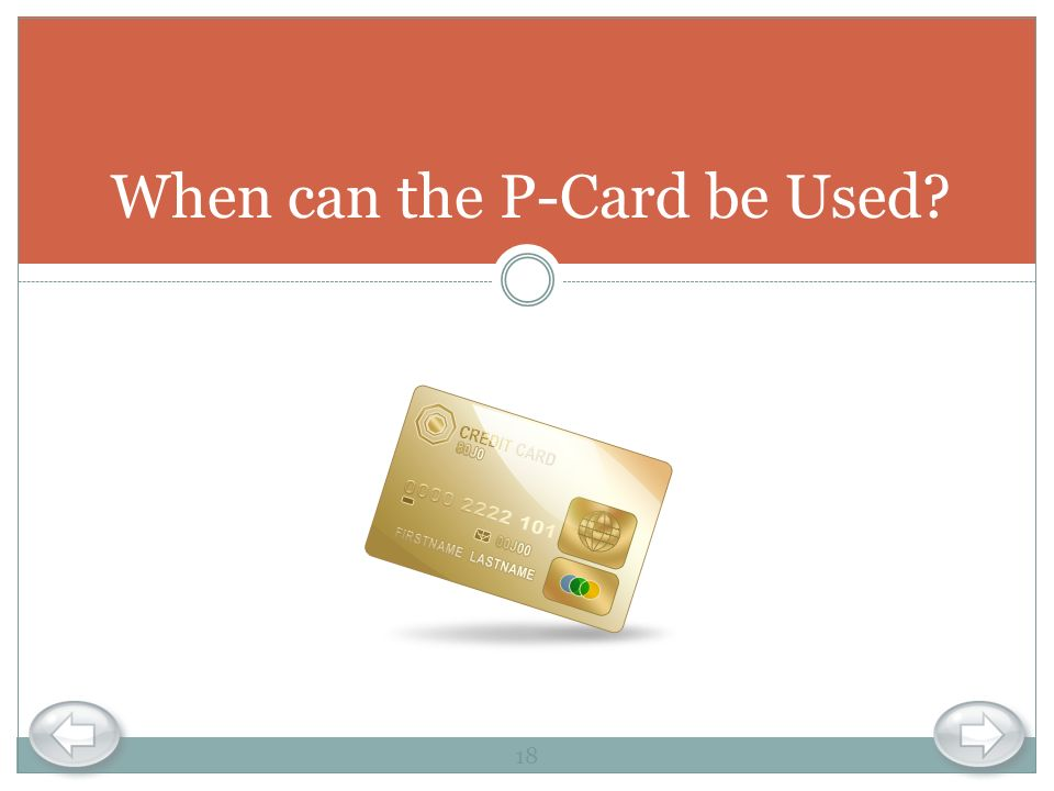 When can the P-Card be Used? 18