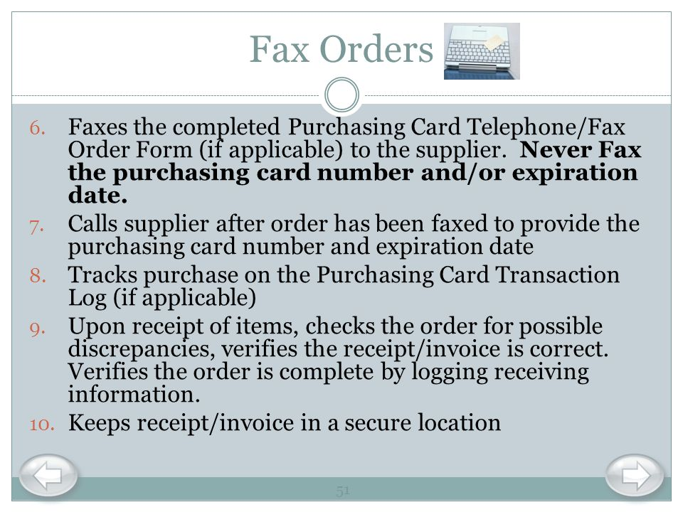 Fax Orders 6. Faxes the completed Purchasing Card Telephone/Fax Order Form (if applicable) to the supplier. Never Fax the purchasing card number and/o