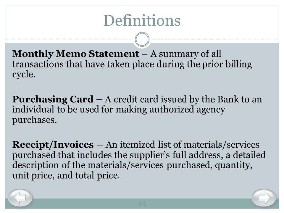 Definitions Monthly Memo Statement – A summary of all transactions that have taken place during the prior billing cycle. Purchasing Card – A credit ca