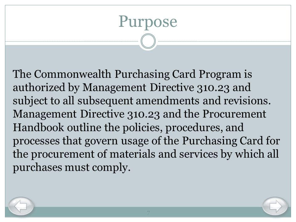 Purpose The Commonwealth Purchasing Card Program is authorized by Management Directive 310.23 and subject to all subsequent amendments and revisions.