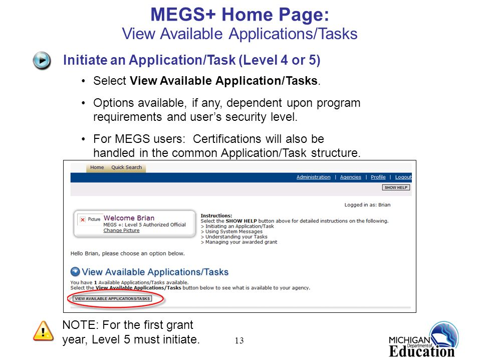 13 MEGS+ Home Page: Select View Available Application/Tasks. Options available, if any, dependent upon program requirements and users security level.