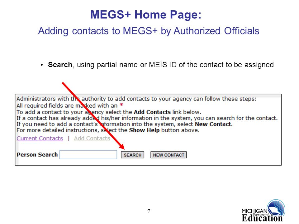 7 Search, using partial name or MEIS ID of the contact to be assigned MEGS+ Home Page: Adding contacts to MEGS+ by Authorized Officials
