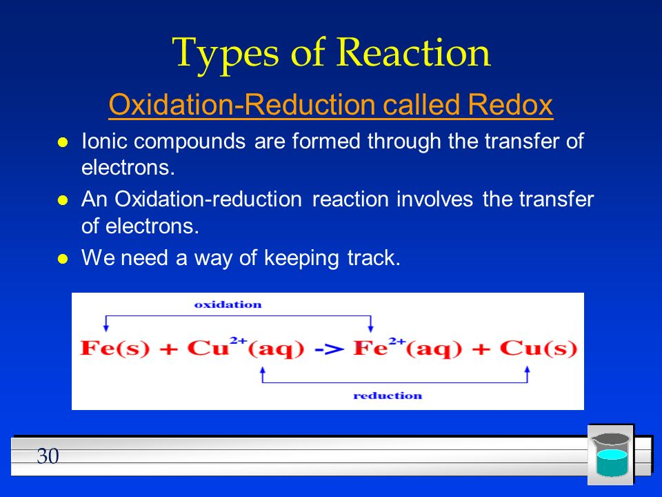 30 Types of Reaction Oxidation-Reduction called Redox l Ionic compounds are formed through the transfer of electrons. l An Oxidation-reduction reactio