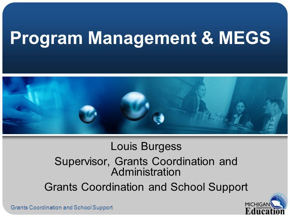 Grants Coordination and School Support Program Management & MEGS Louis Burgess Supervisor, Grants Coordination and Administration Grants Coordination