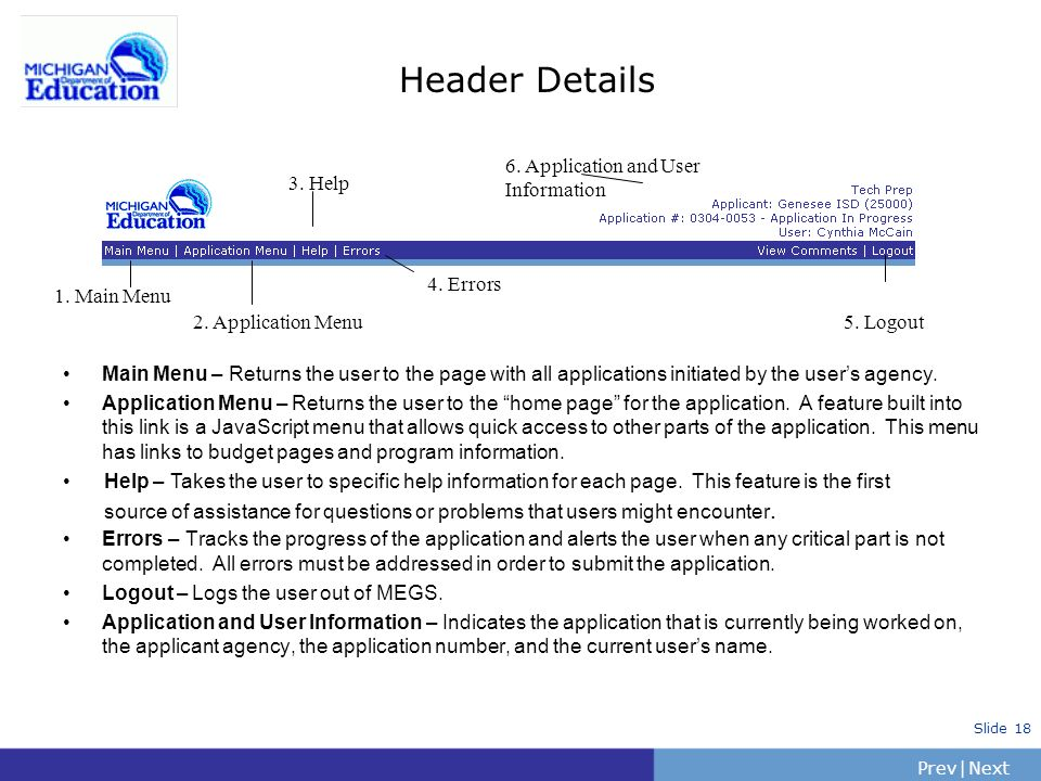 PrevNext | Slide 18 Header Details Main Menu – Returns the user to the page with all applications initiated by the users agency.
