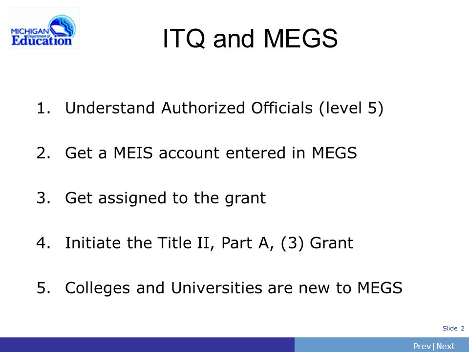PrevNext | Slide 3 What is needed to use MEGS.