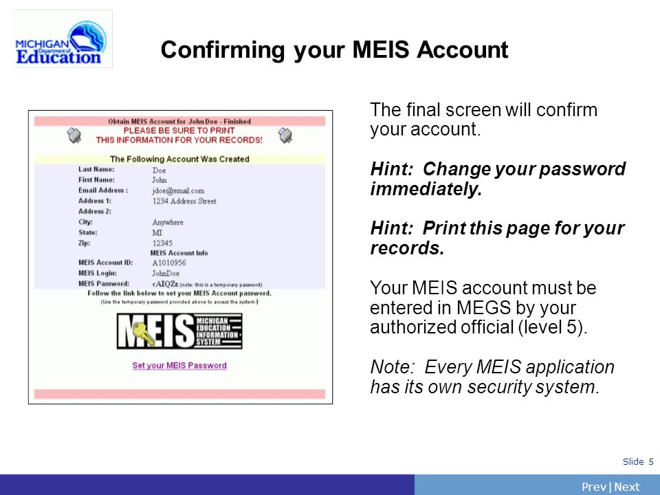 PrevNext | Slide 5 Confirming your MEIS Account The final screen will confirm your account. Hint: Change your password immediately. Hint: Print this p