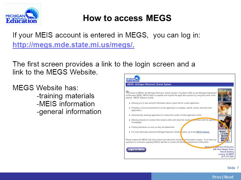 PrevNext | Slide 8 Logging into MEGS Use the Login and Password obtained from the MEIS registration process to login.