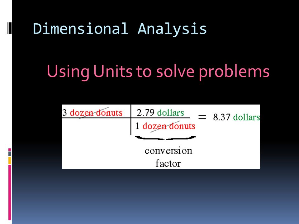 Dimensional Analysis Using Units to solve problems