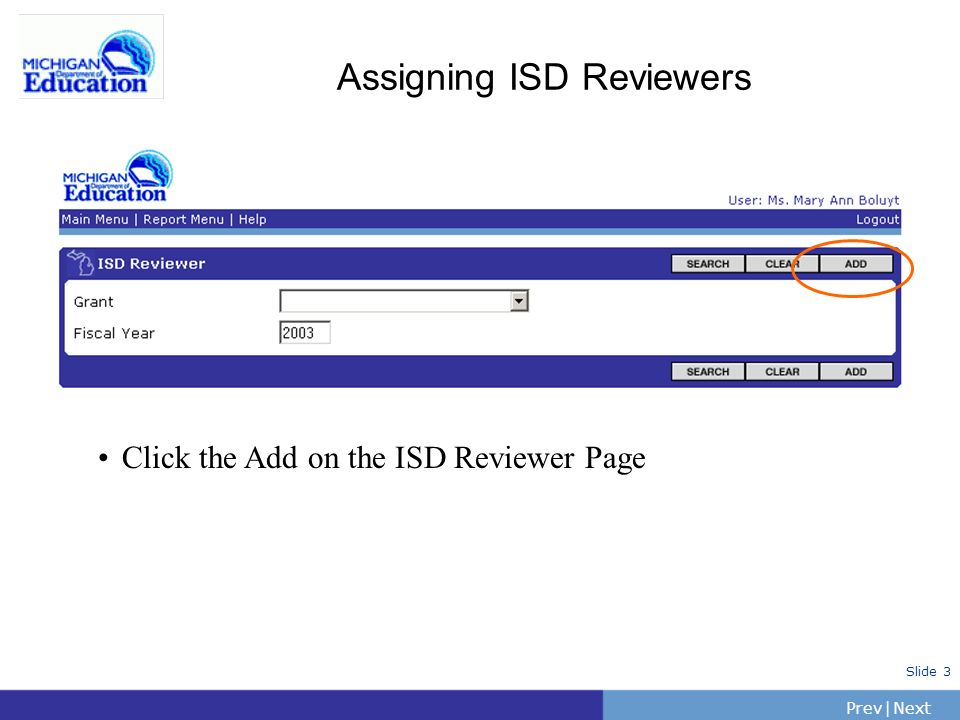PrevNext | Slide 3 Assigning ISD Reviewers Click the Add on the ISD Reviewer Page