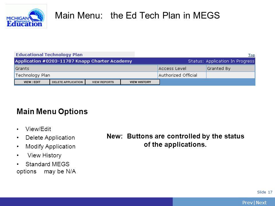 PrevNext | Slide 17 Main Menu: the Ed Tech Plan in MEGS Main Menu Options View/Edit Delete Application Modify Application View History Standard MEGS o