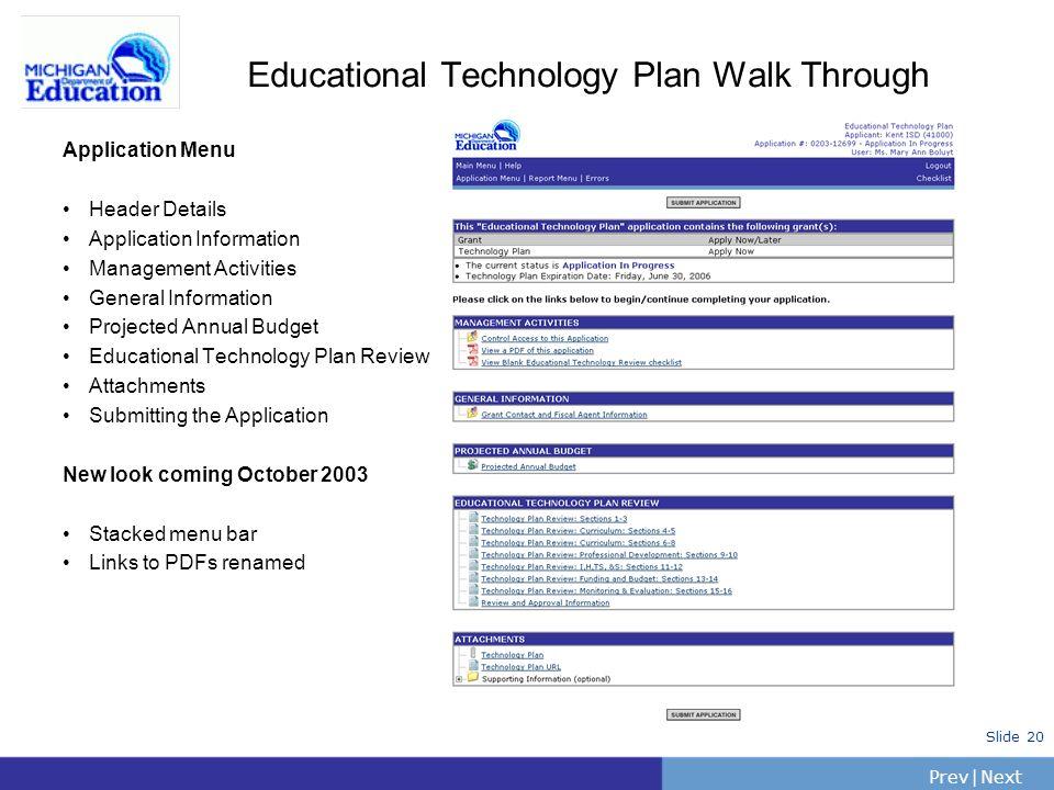 PrevNext | Slide 20 Educational Technology Plan Walk Through Application Menu Header Details Application Information Management Activities General Inf