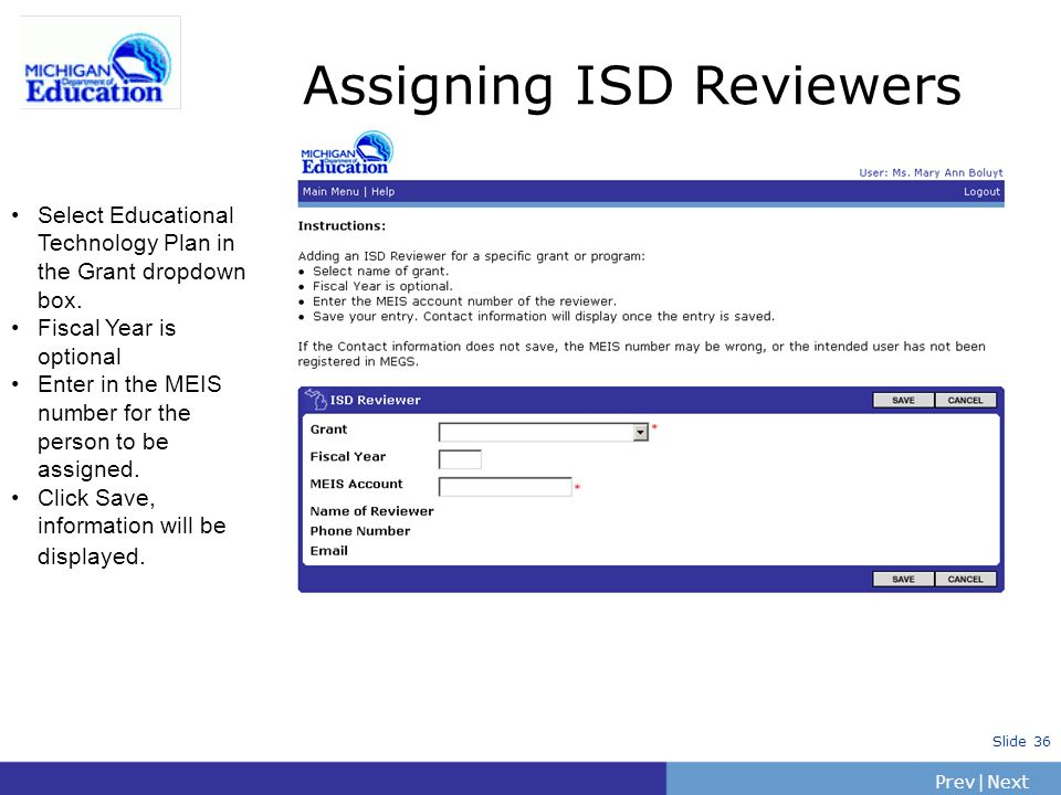 PrevNext | Slide 36 Assigning ISD Reviewers Select Educational Technology Plan in the Grant dropdown box. Fiscal Year is optional Enter in the MEIS nu